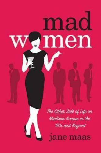 Mad Women: The Other Side of Life on Madison Avenue in the 1960sandBeyond