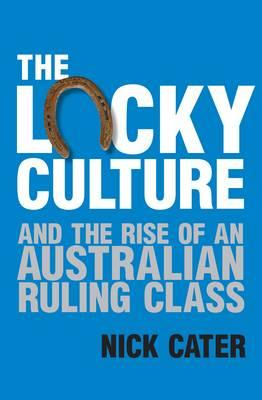 The Lucky Culture And The Rise Of An AustralianRulingClass