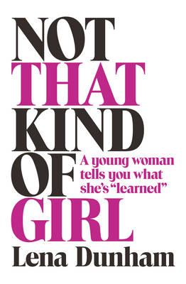 Not That Kind of Girl: A Young Woman Tells You WhatShe's'Learned'