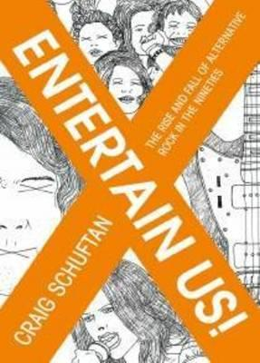 Entertain Us: The Rise and Fall of Alternative Rock intheNineties