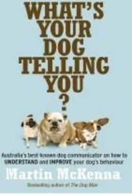 What's Your Dog Telling You?: Australia's Best-known Dog Communicator Explains Your Dog's Behaviour