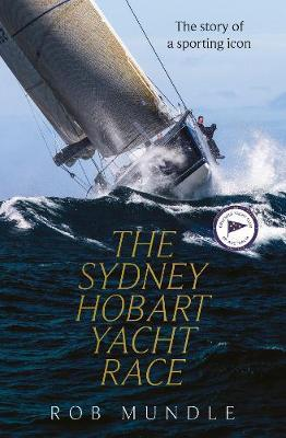 Sydney Hobart Yacht Race: The Biography of a Sporting Icon
