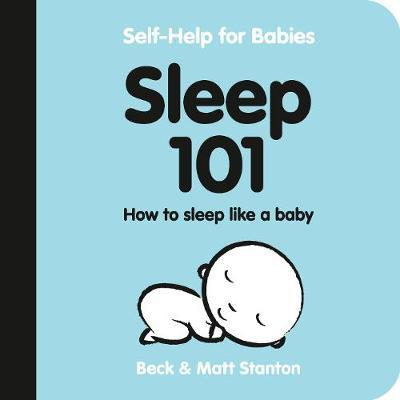 Sleep 101: How to Sleep Like a Baby (Self-Help for Babies, Book 1)