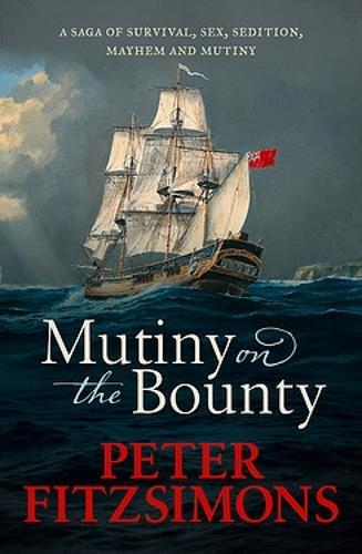 Mutiny on the Bounty: A saga of sex, sedition, mayhem and mutiny, and survival againstextraordinaryodds