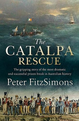 The Catalpa Rescue: The gripping story of the most dramatic and successful prison break inAustralianhistory