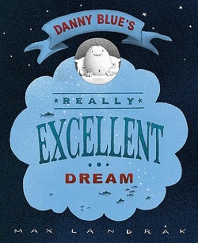 Danny Blue's Really Excellent Dream: A CBCA Notable Book
