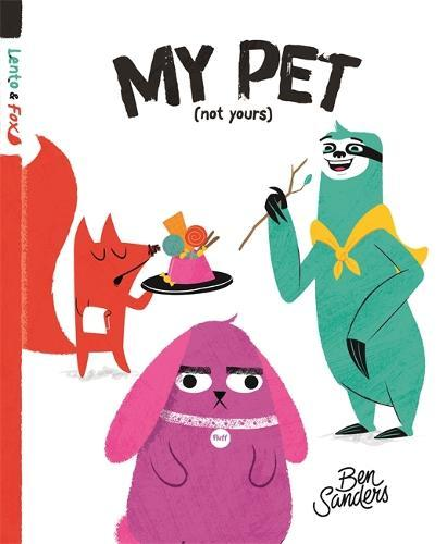 My Pet (Not Yours) (Lento and Fox,Book2)
