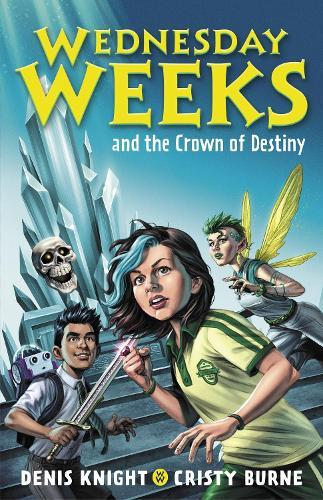 Wednesday Weeks and the Crown of Destiny: Wednesday Weeks:Book2