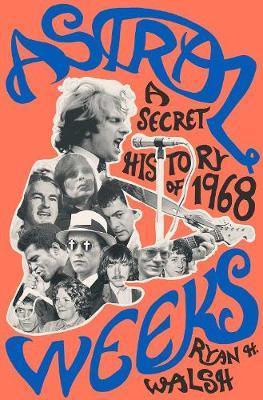 Astral Weeks: A Secret Historyof1968