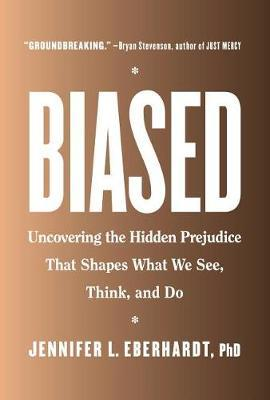 Biased: Uncovering the Hidden Prejudice That Shapes What We See, Think,andDo
