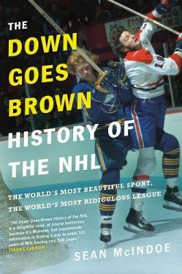 The Down Goes Brown History Of The Nhl: The World's Most Beautiful Sport, the World's Most Ridiculou