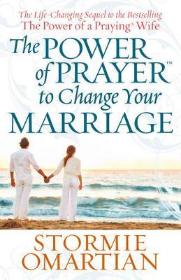 The Power of Prayer (TM) to Change Your Marriage by Stormie Omartian