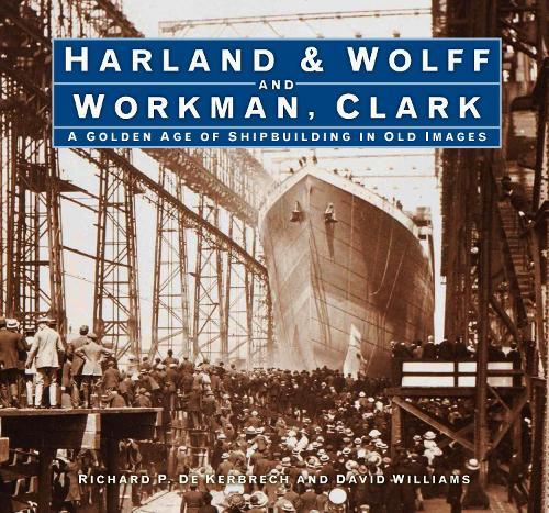 Harland & Wolff and Workman Clark: A Golden Age of Shipbuilding in Old Images