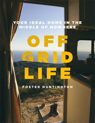 Off Grid Life: Your Ideal Home in the Middle of Nowhere