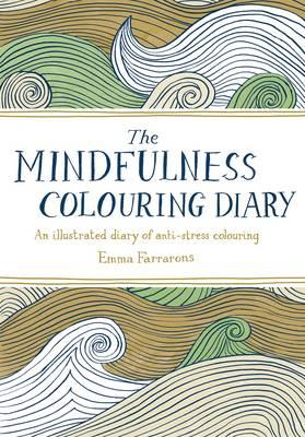The Mindfulness Colouring Diary: An Illustrated Diary ofAnti-StressColouring