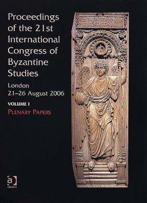 Proceedings of the 21st International Congress of Byzantine Studies, London, 21-26 August 2006: Volume I: Plenary Papers; Volume II: Abstracts of Panel Papers; Volume III: AbstractsofCommunications