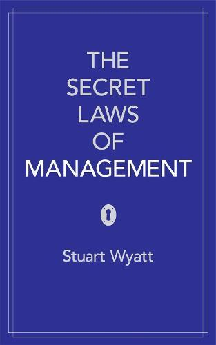 The Secret Laws of Management: The 40 Essential TruthsforManagers