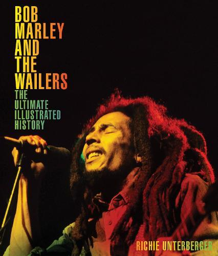 Bob Marley and the Wailers: The UltimateIllustratedHistory