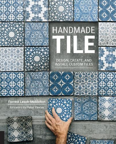 Handmade Tile: Design, Create, and InstallCustomTiles