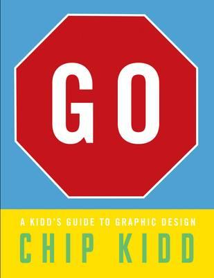 Go: A Kidd's Guide to Graphic Design: A Kidd's Guide to Graphic Design