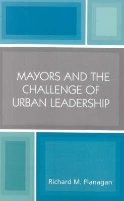 Mayors and the Challenge ofUrbanLeadership