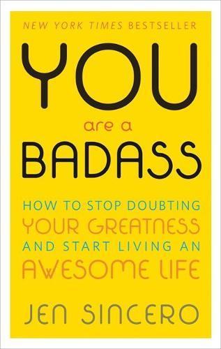 You Are a Badass: How to Stop Doubting Your Greatness and Start Living an Awesome Life: Embrace self care with one of the world's most fun selfhelpbooks