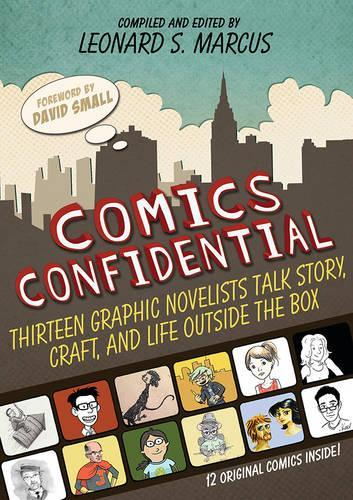 Comics Confidential: Thirteen Graphic Novelists Talk Story, Craft, and Life OutsidetheBox