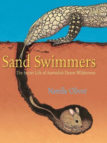 Sand Swimmers: The Secret Life of Australia'sDesertWilderness