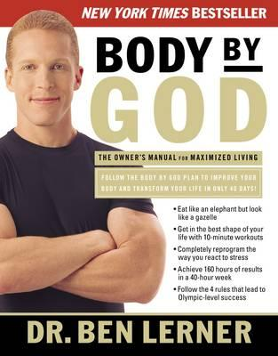 Body by God: The Owner's Manual forMaximizedLiving
