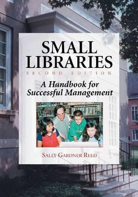 Small Libraries: A Handbook forSuccessfulManagement