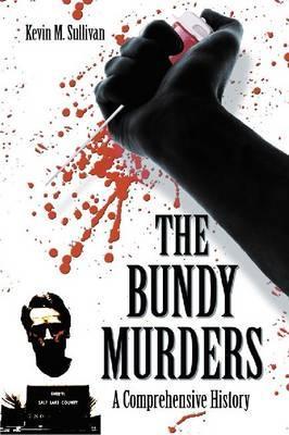 The Bundy Murders: AComprehensiveHistory