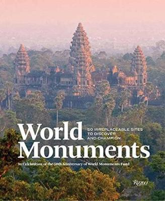 World Monuments: 50 Irreplaceable Sites to Discover, Explore,andChampion