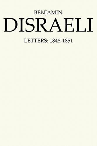 Benjamin Disraeli Letters: 1848-1851,VolumeV