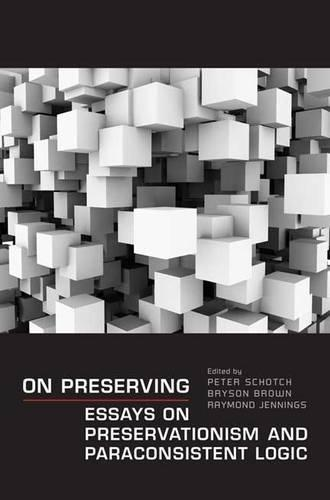 On Preserving: Essays on Preservationism and Paraconsistent Logic