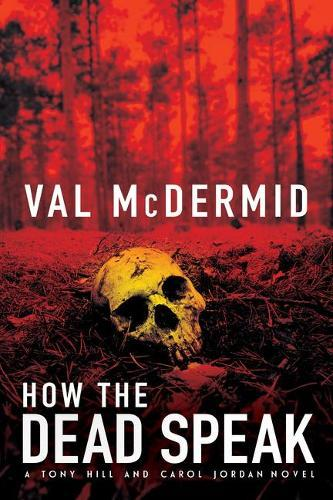 How the Dead Speak: A Tony Hill and CarolJordanThriller