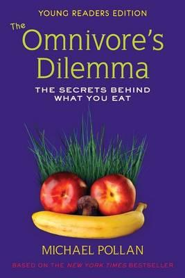 The Omnivore's Dilemma: The Secrets Behind What You Eat: Young Reader'sEdition