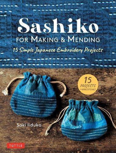 Sashiko for Making & Mending: 15 Simple Japanese Embroidery Projects