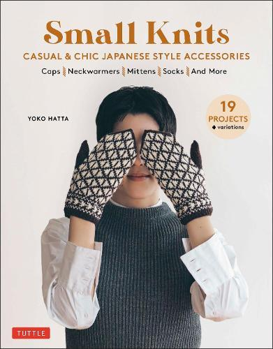 Small Knits: Casual & Chic Japanese Style Accessories (19 Projects + variations)