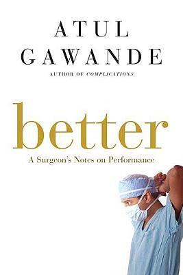 Better: A Surgeon's NotesonPerformance