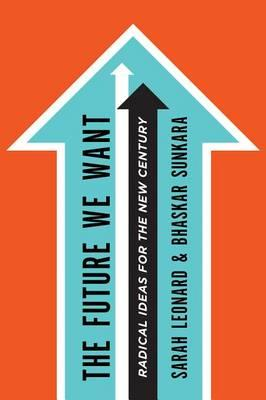The Future We Want: Radical Ideas for theNewCentury