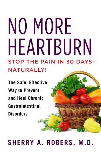 No More Heartburn: The Safe, Effective Way to Prevent and Heal ChronicGastrointestinalDisorders