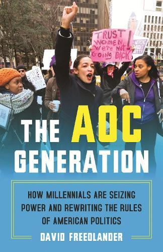 The AOC Generation: How Millennials Are Seizing Power and Rewriting the Rules of American Politics