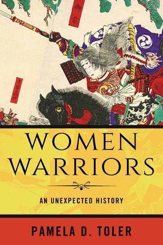 Women Warriors: AnUnexpectedHistory