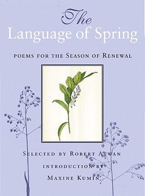 The Language of Spring: Poems for the SeasonofRenewal