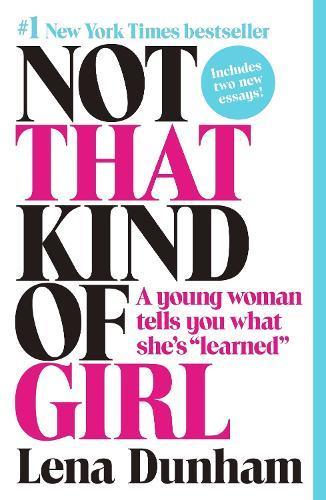 Not That Kind of Girl: A Young Woman Tells You WhatShe'sLearned