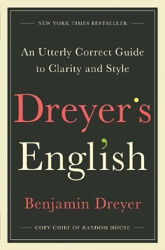 Dreyer's English: An Utterly Correct Guide to ClarityandStyle