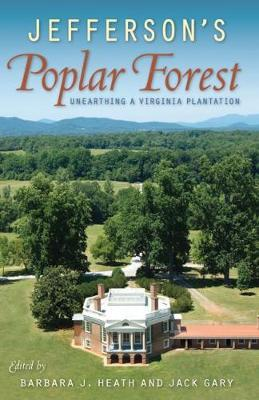 Jefferson's Poplar Forest: Unearthing a Virginia Plantation