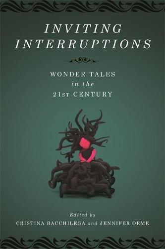 Inviting Interruptions: Wonder Tales in the Twenty-First Century