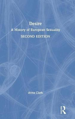 Desire: A History ofEuropeanSexuality