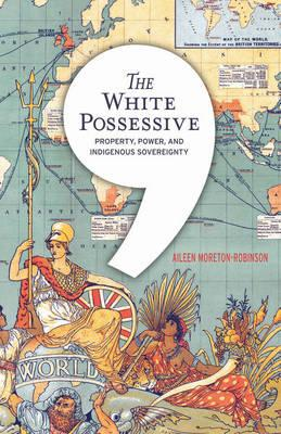The White Possessive: Property, Power, andIndigenousSovereignty